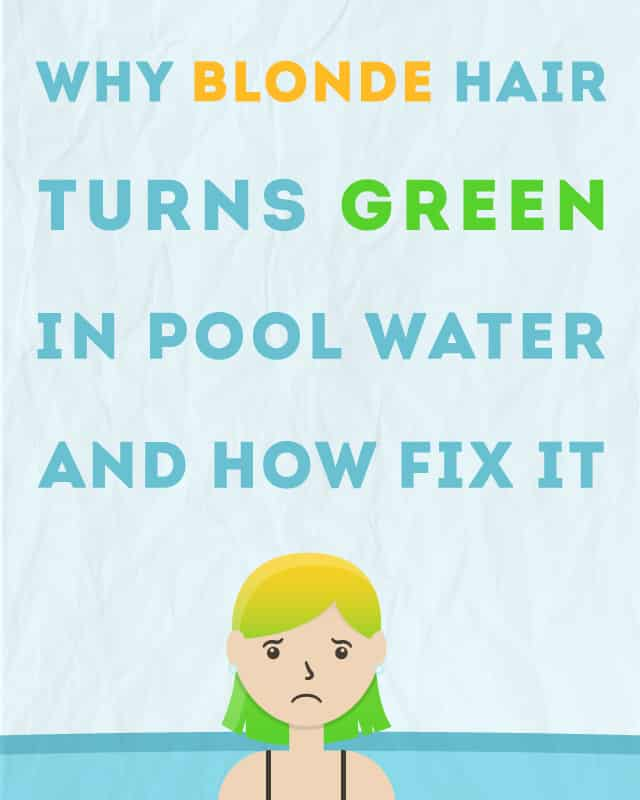 Why Blonde Hair Turns Green In Pool Water And How To Fix It
